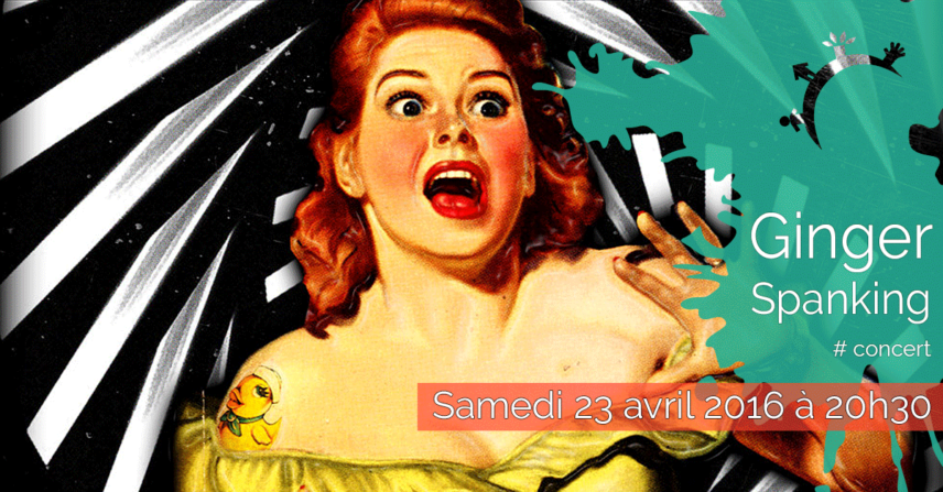 Concert - Ginger Spanking - Samedi 23 avril 2016