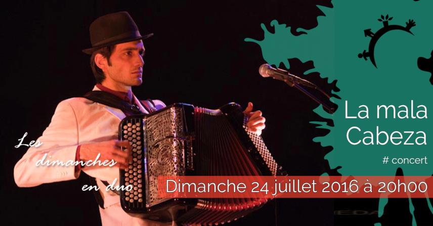 Concert – La Mala Cabeza – Dimanche 24 juillet 2016