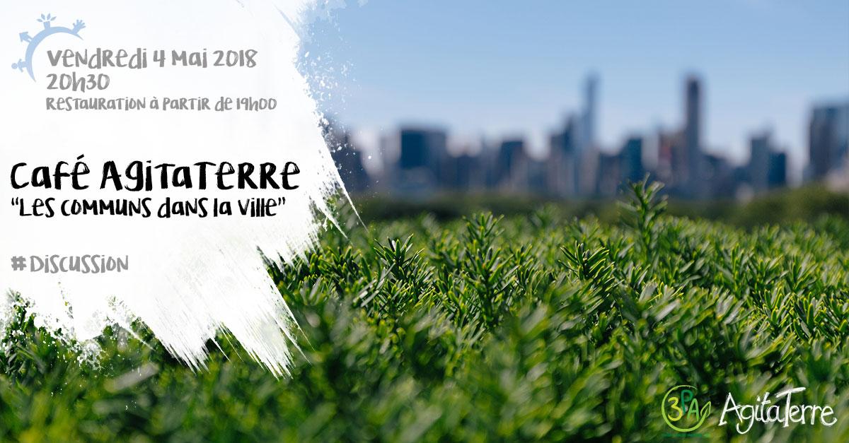 Café AgitaTerre, Les communs dans la ville, vendredi 4 mai 2018